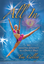 All In, My Amazing Journey As a Dance Dad